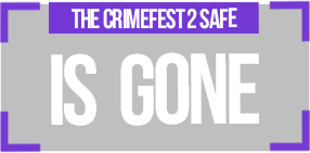 CRIMEFEST Safe has gone forever