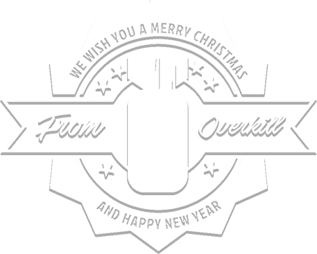 We wish you a Merry Christmas and a Happy New Year from OVERKILL